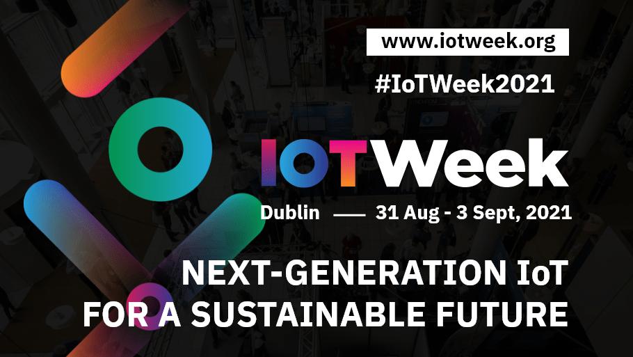 IoT Week 2021 @ Virtual - Dublin, Ireland