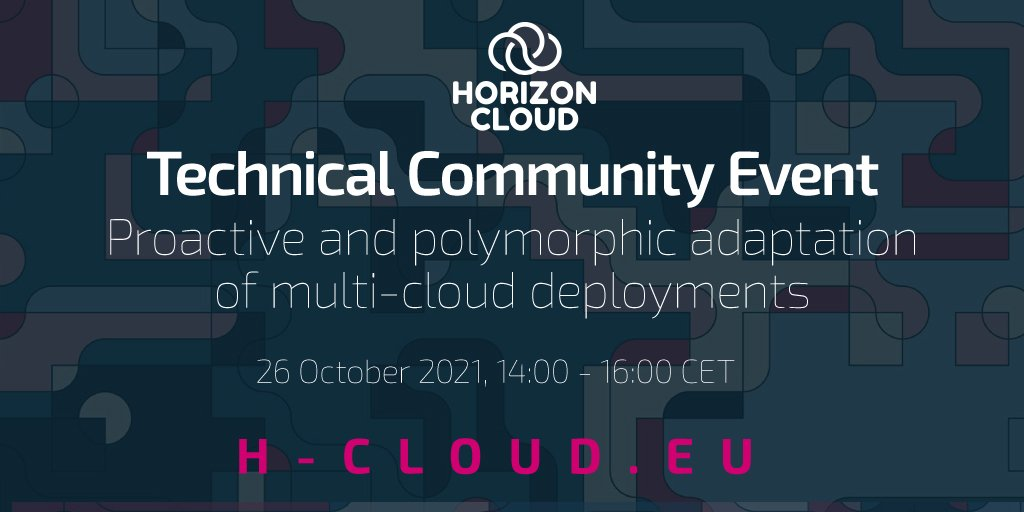 HORIZON CLOUD Technical Community Event: Proactive and polymorphic adaptation of multi-cloud deployments @ Online